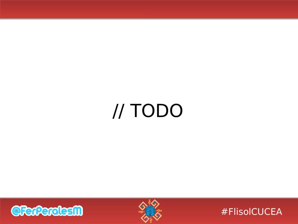 #FlisolCUCEA // TODO