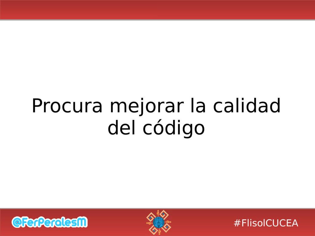#FlisolCUCEA Procura mejorar la calidad del cód...