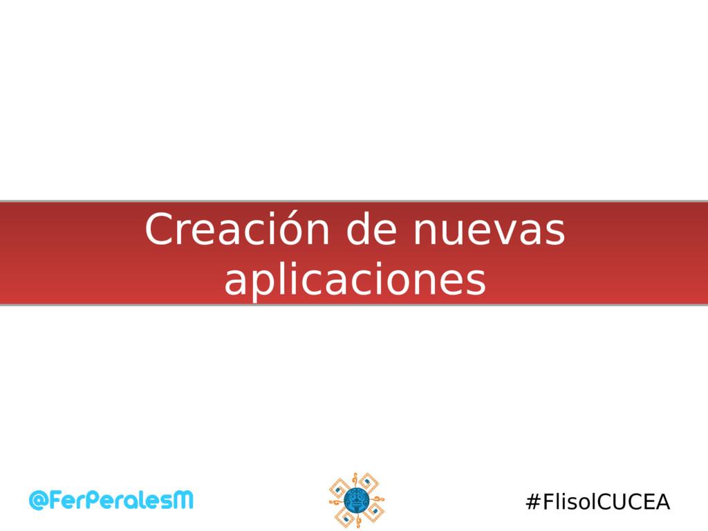 #FlisolCUCEA Creación de nuevas aplicaciones