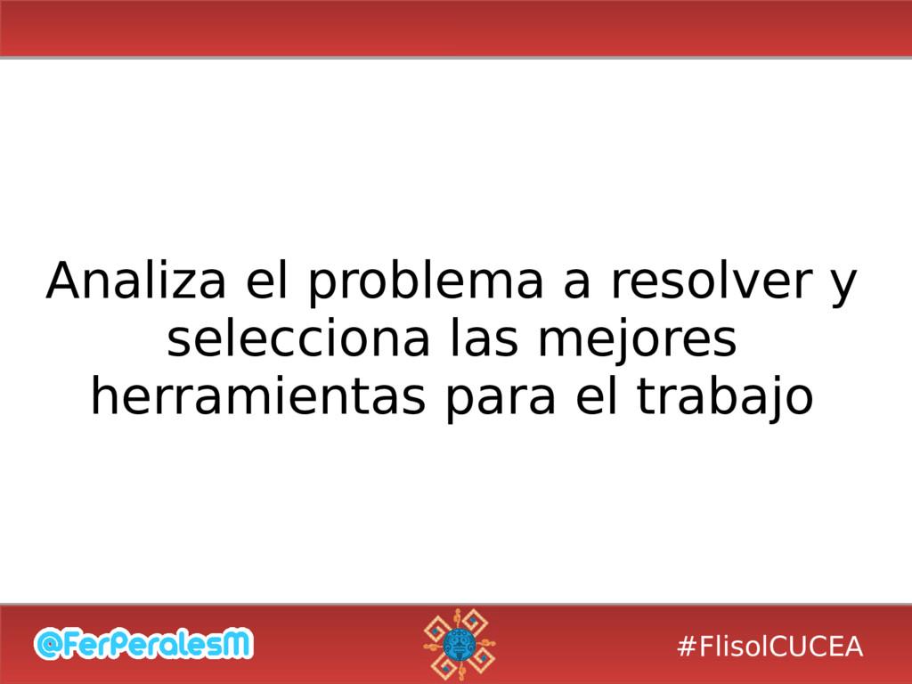 #FlisolCUCEA Analiza el problema a resolver y s...