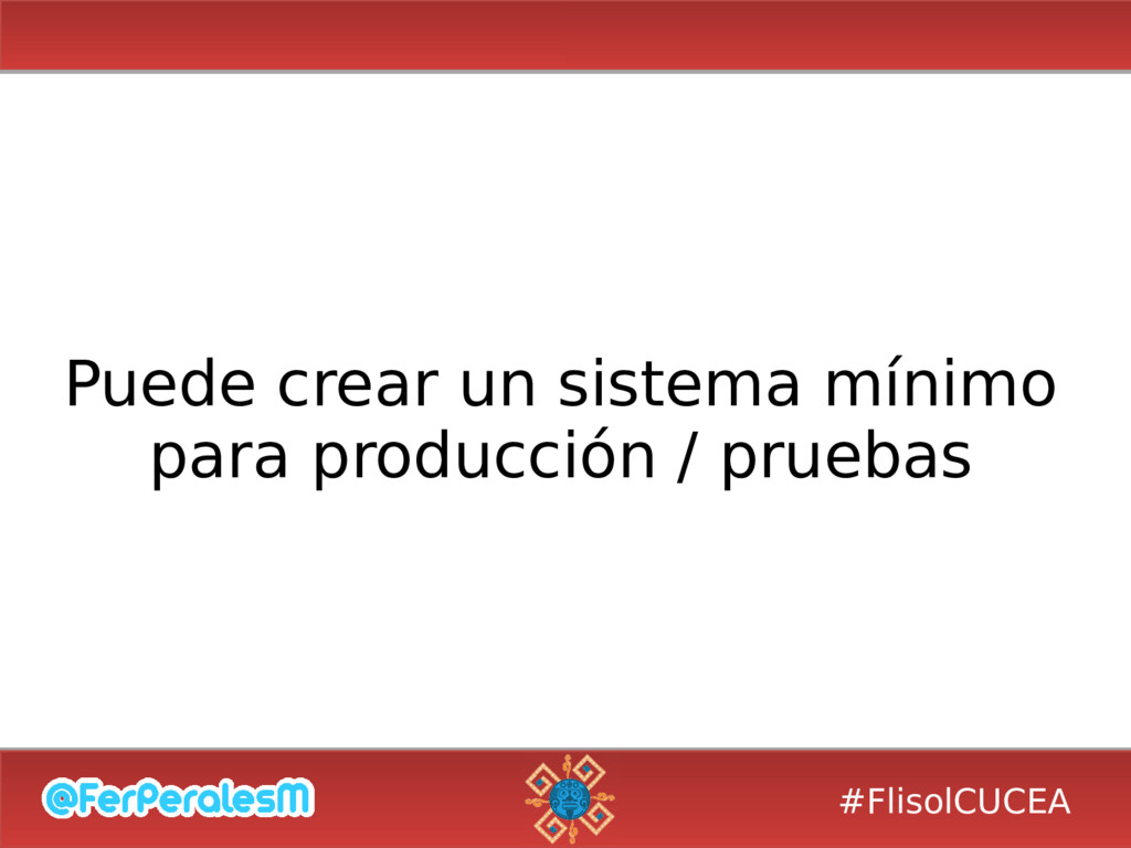 #FlisolCUCEA Puede crear un sistema mínimo para...