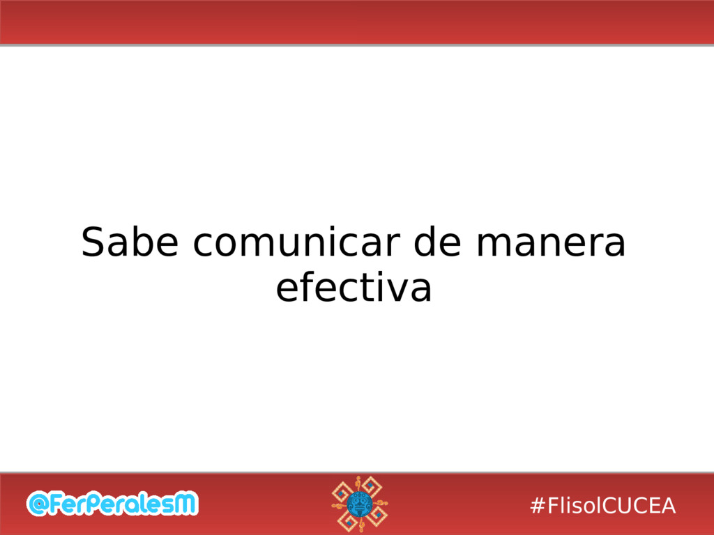 #FlisolCUCEA Sabe comunicar de manera efectiva