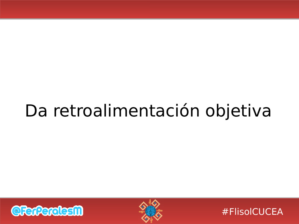 #FlisolCUCEA Da retroalimentación objetiva