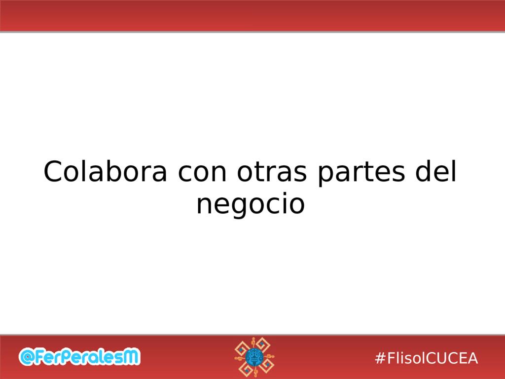 #FlisolCUCEA Colabora con otras partes del nego...