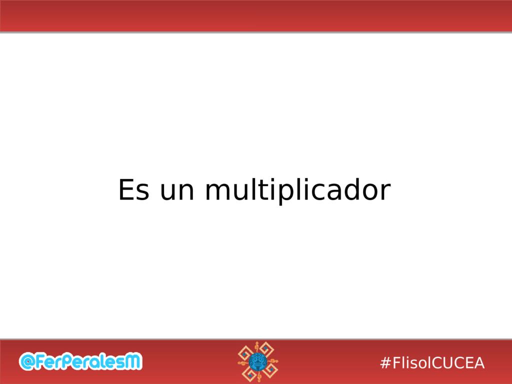 #FlisolCUCEA Es un multiplicador