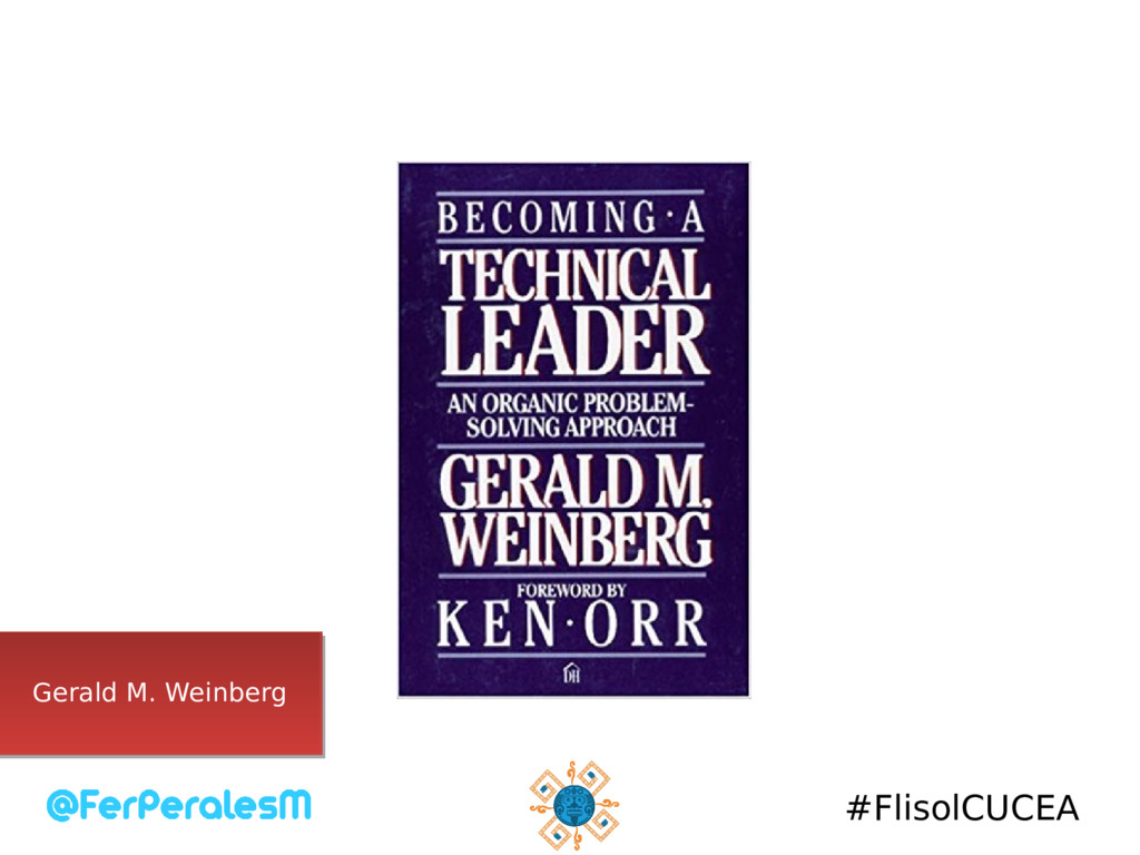 #FlisolCUCEA Gerald M. Weinberg