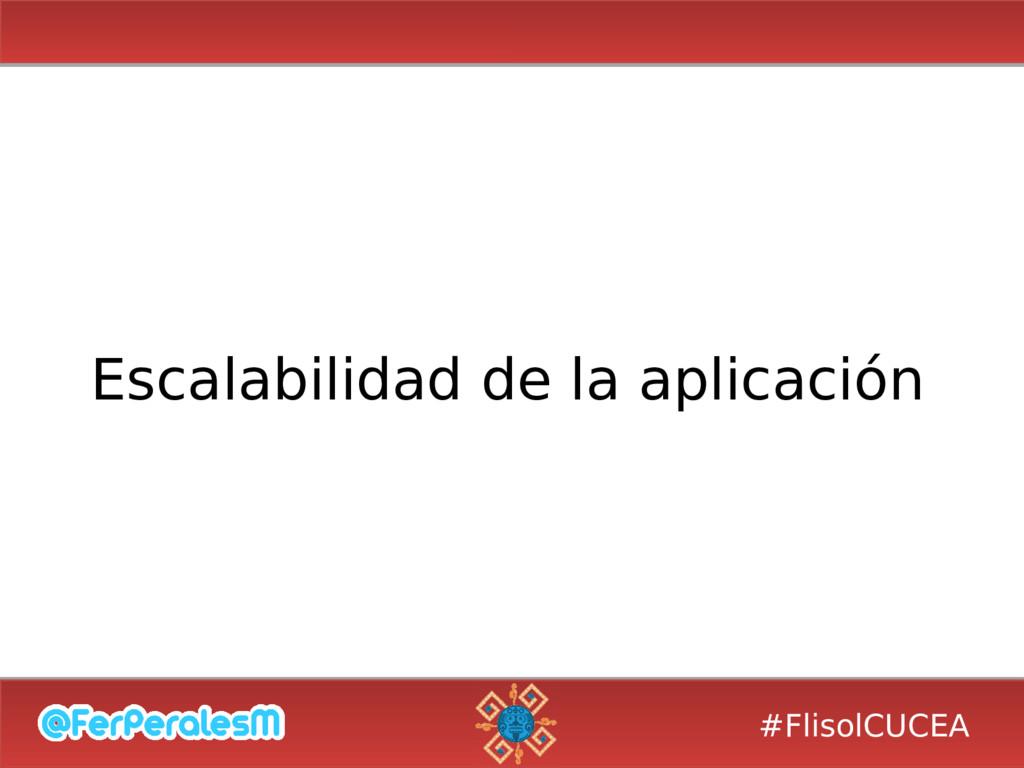 #FlisolCUCEA Escalabilidad de la aplicación
