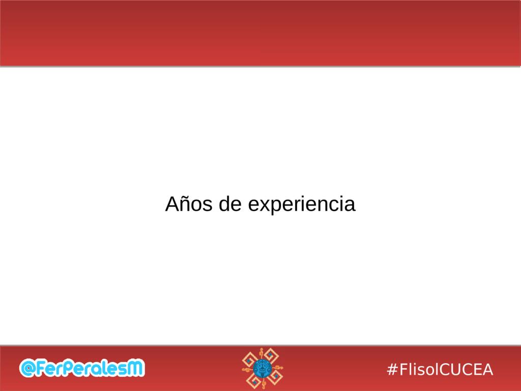 #FlisolCUCEA Años de experiencia