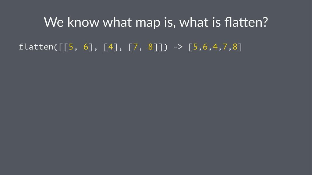 We#know#what#map#is,#what#is#fla1en? flatten([[5...