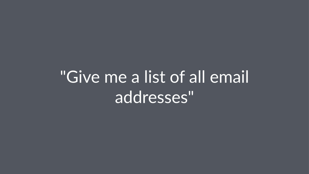 """""""Give&me&a&list&of&all&email& addresses"""""""