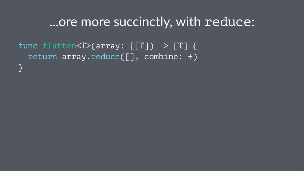 ...ore%more%succinctly,%with%reduce: func flatt...