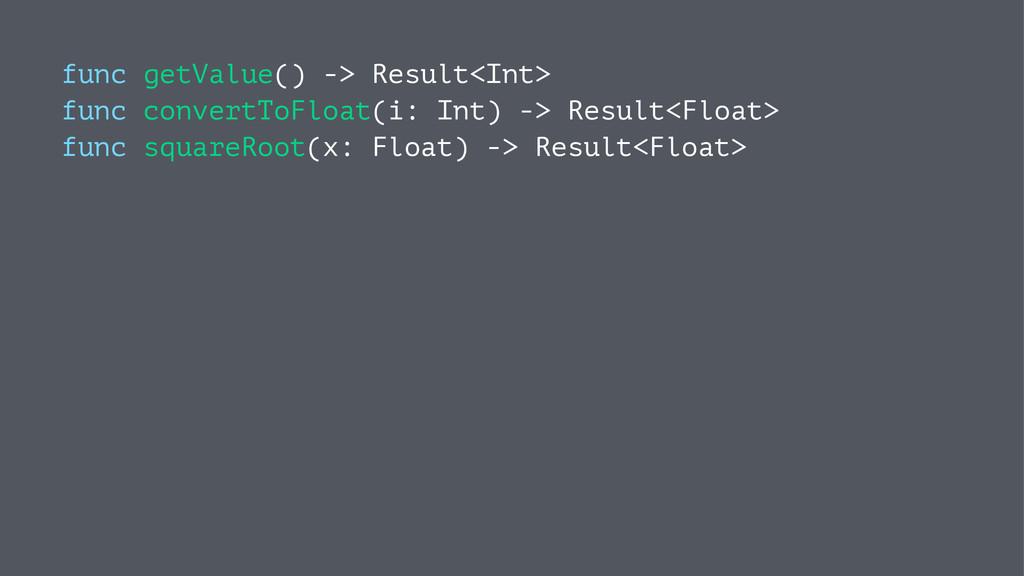 func getValue() -> Result<Int> func convertToFl...