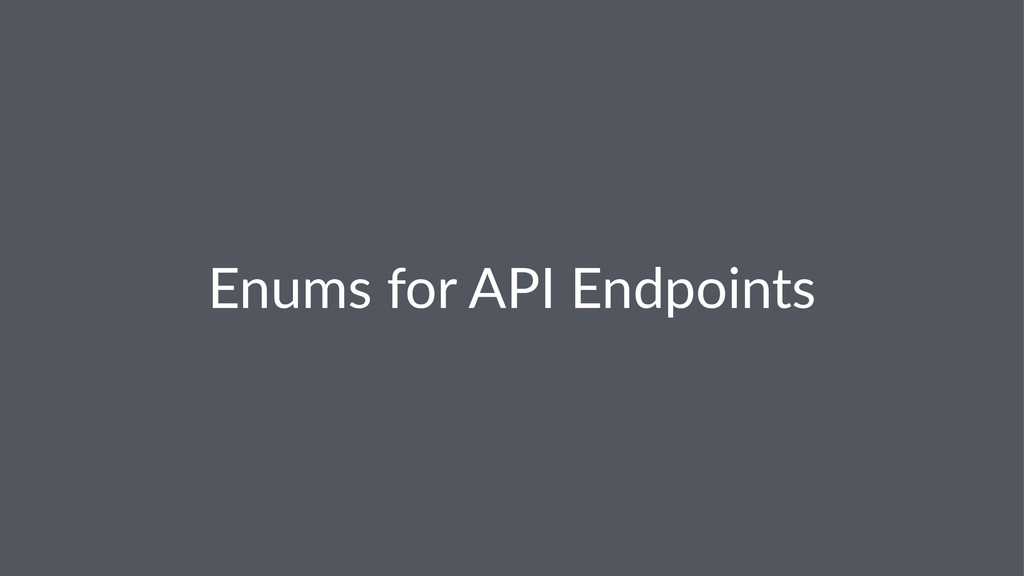Enums&for&API&Endpoints