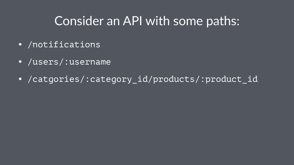 Consider)an)API)with)some)paths: • /notificatio...