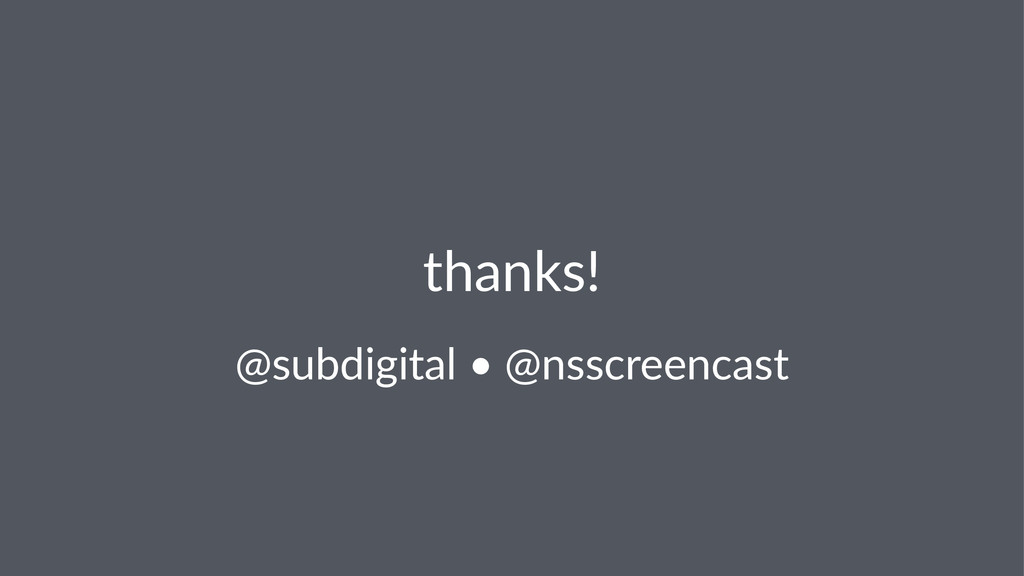 thanks! @subdigital+•+@nsscreencast