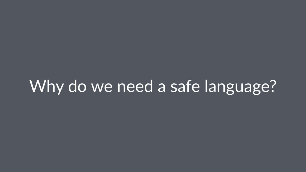 Why$do$we$need$a$safe$language?