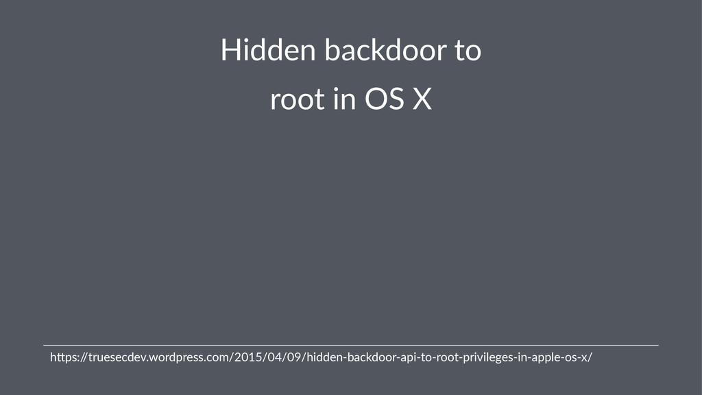 Hidden&backdoor&to root$in$OS$X !! !!!h#ps:/ /t...