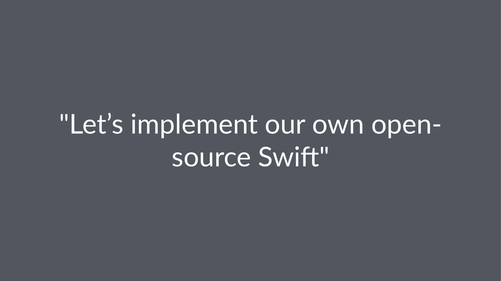 """""""Let's'implement'our'own'open1 source'Swi4"""""""