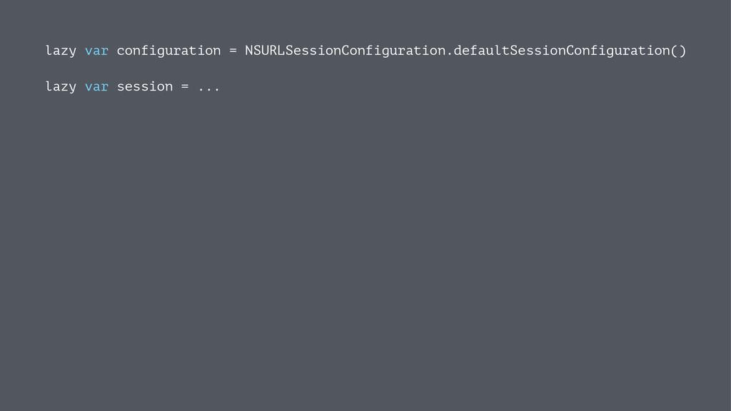 lazy var configuration = NSURLSessionConfigurat...