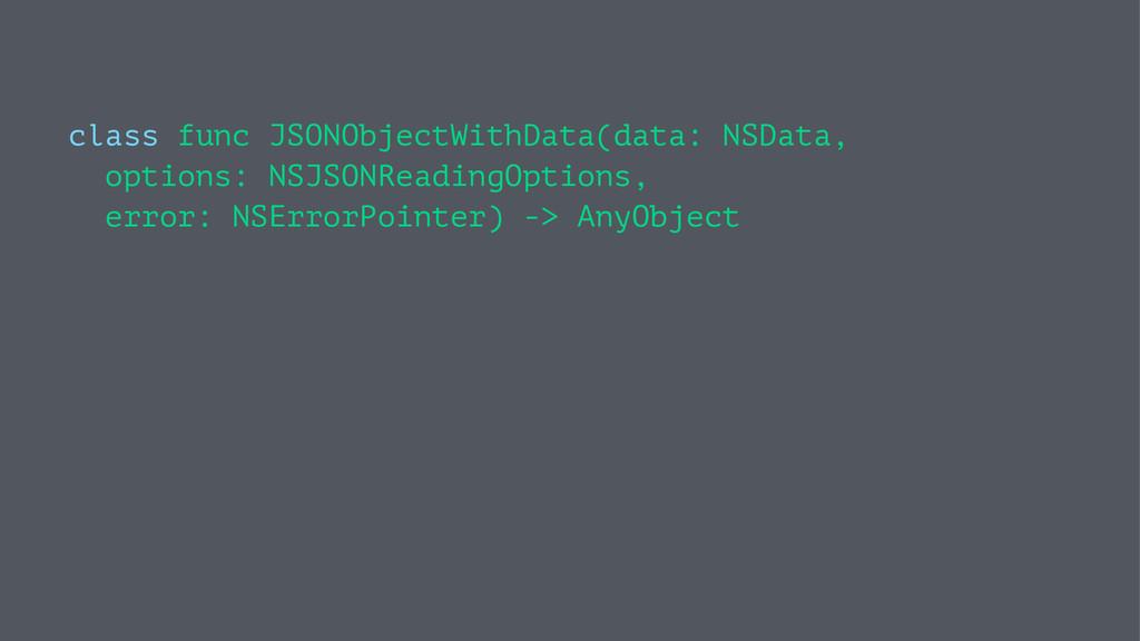class func JSONObjectWithData(data: NSData, opt...