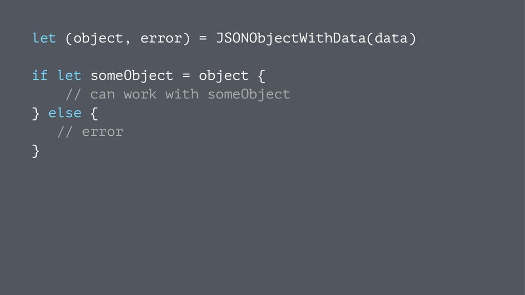 let (object, error) = JSONObjectWithData(data) ...