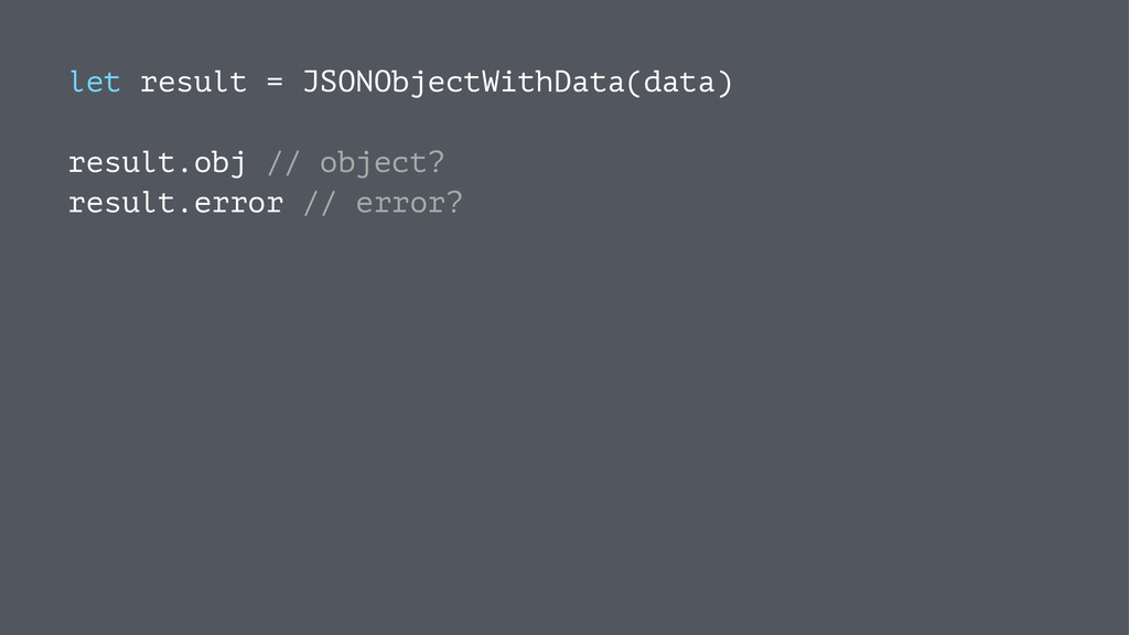 let result = JSONObjectWithData(data) result.ob...
