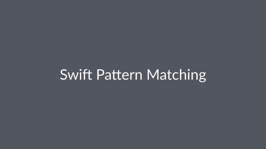 Swi$%Pa(ern%Matching