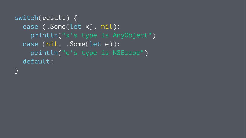 switch(result) { case (.Some(let x), nil): prin...