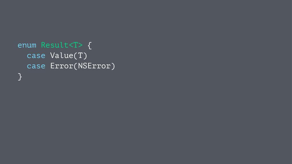 enum Result<T> { case Value(T) case Error(NSErr...