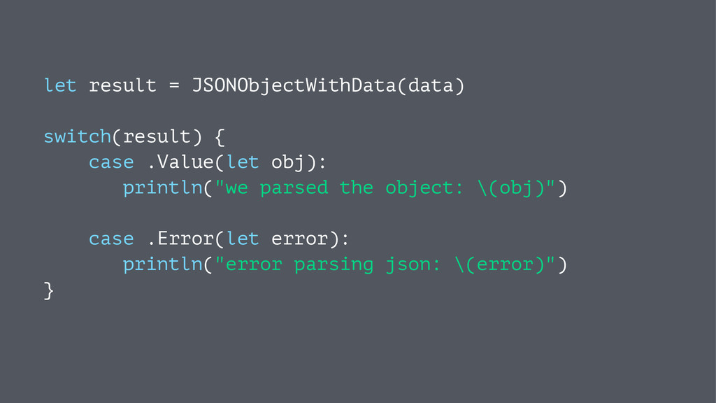 let result = JSONObjectWithData(data) switch(re...