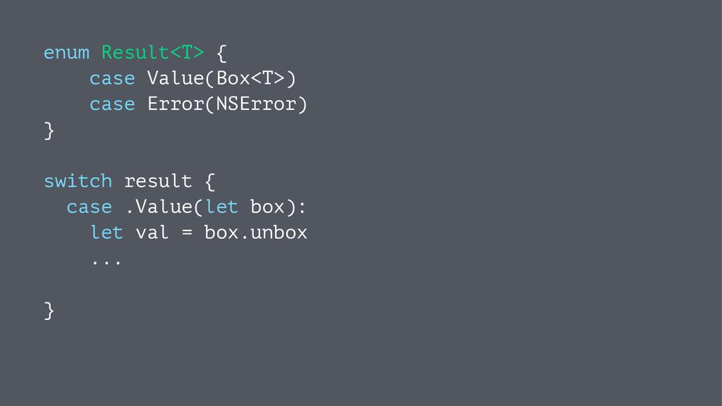 enum Result<T> { case Value(Box<T>) case Error(...