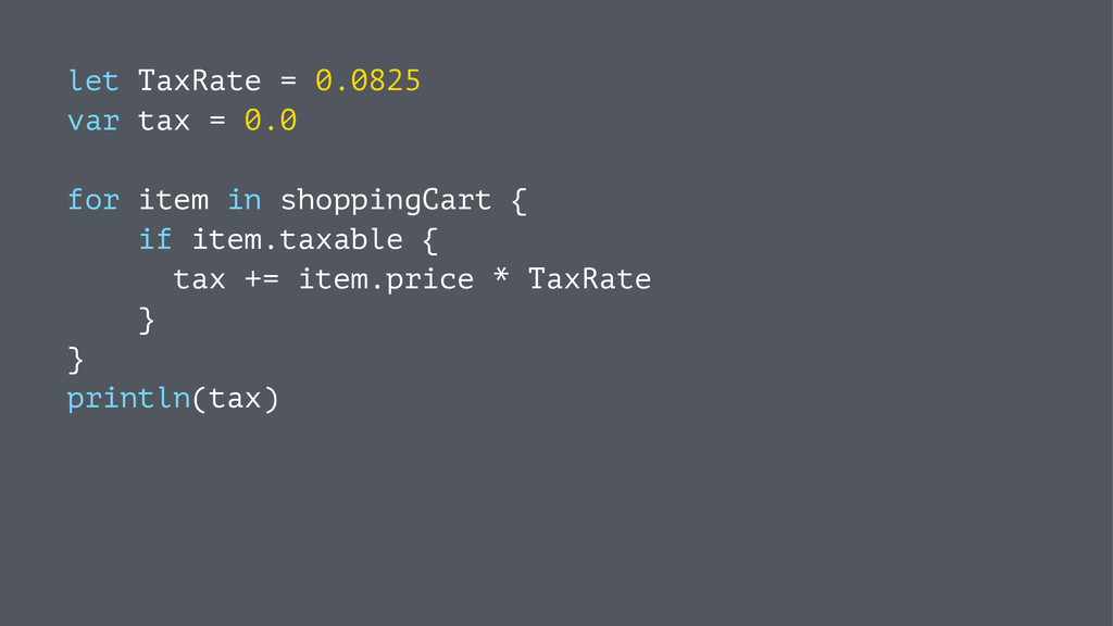 let TaxRate = 0.0825 var tax = 0.0 for item in ...