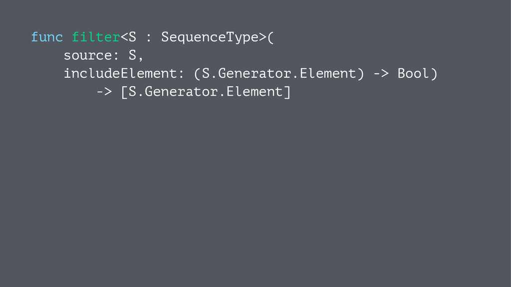 func filter<S : SequenceType>( source: S, inclu...