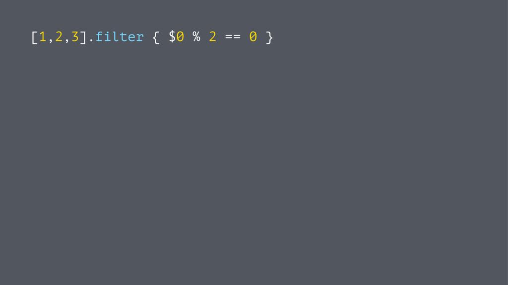 [1,2,3].filter { $0 % 2 == 0 }