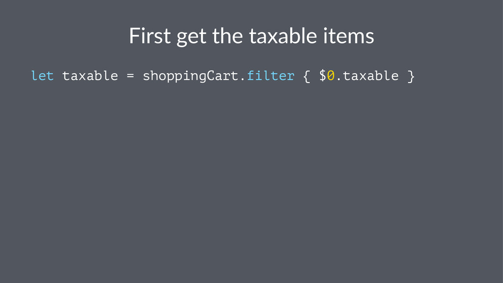 First&get&the&taxable&items let taxable = shopp...