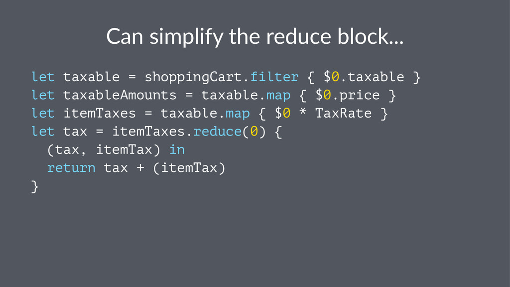 Can$simplify$the$reduce$block... let taxable = ...