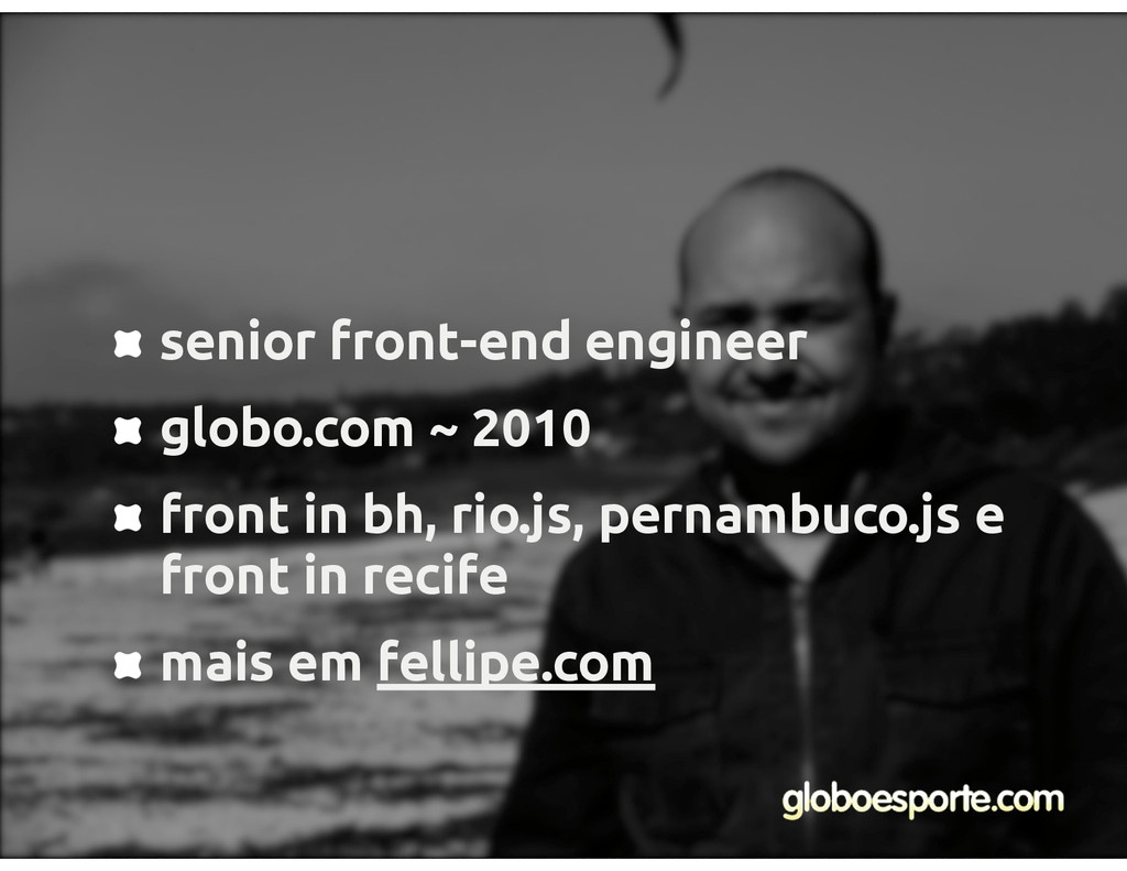senior front-end engineer globo.com ~ 2010 fron...