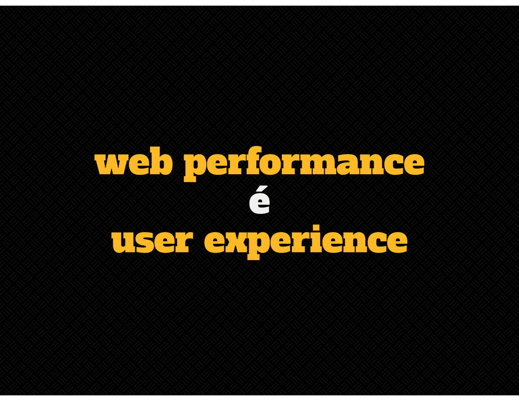 web performance é user experience