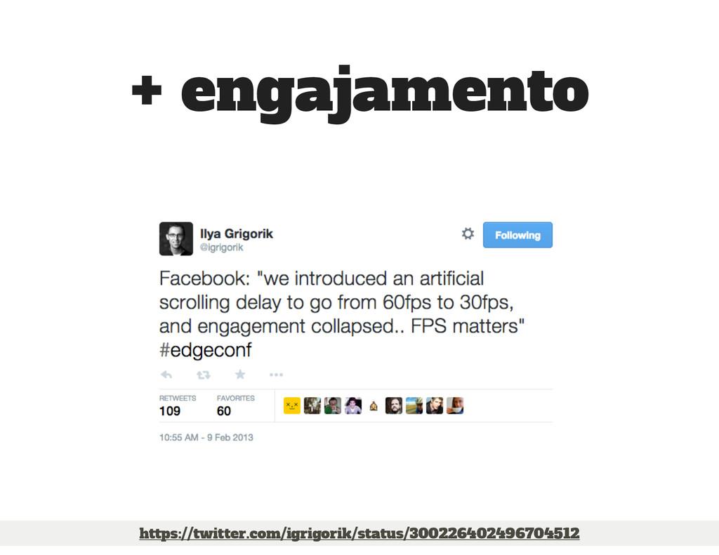 + engajamento https://twitter.com/igrigorik/sta...