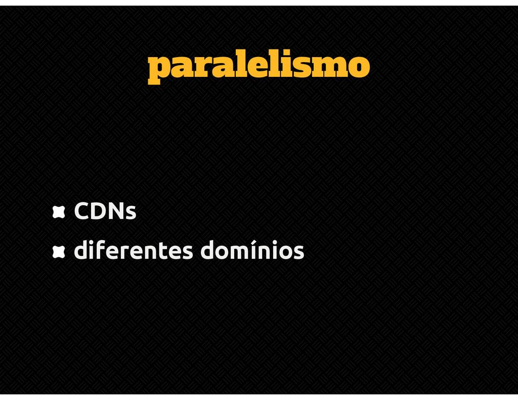 paralelismo CDNs diferentes domínios