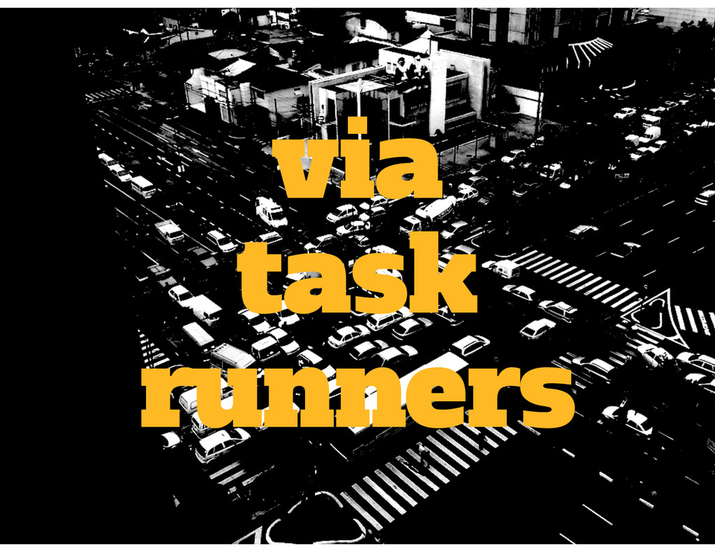 via task runners