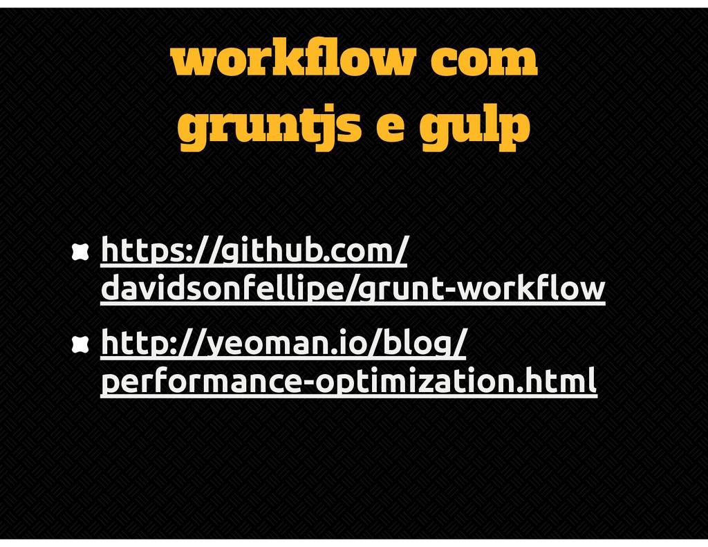 workflow com gruntjs e gulp https://github.com/...