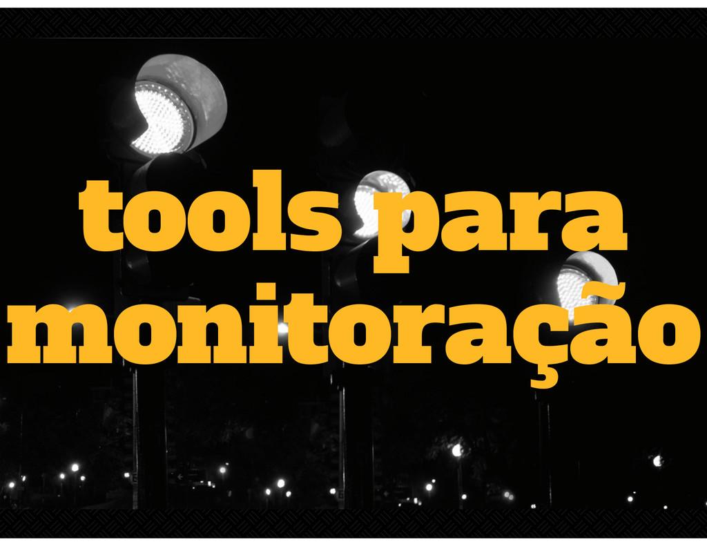 tools para monitoração