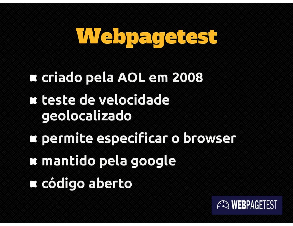 Webpagetest criado pela AOL em 2008 teste de ve...