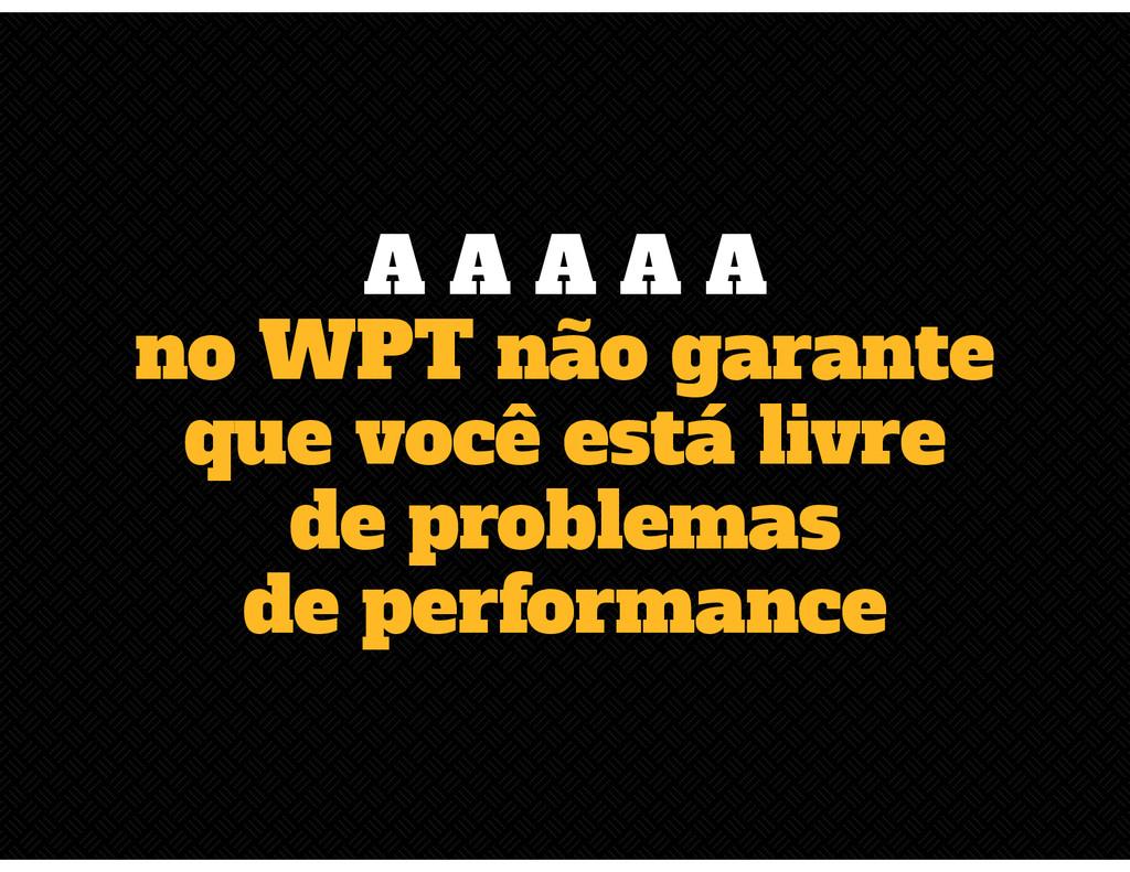 A A A A A no WPT não garante que você está livr...