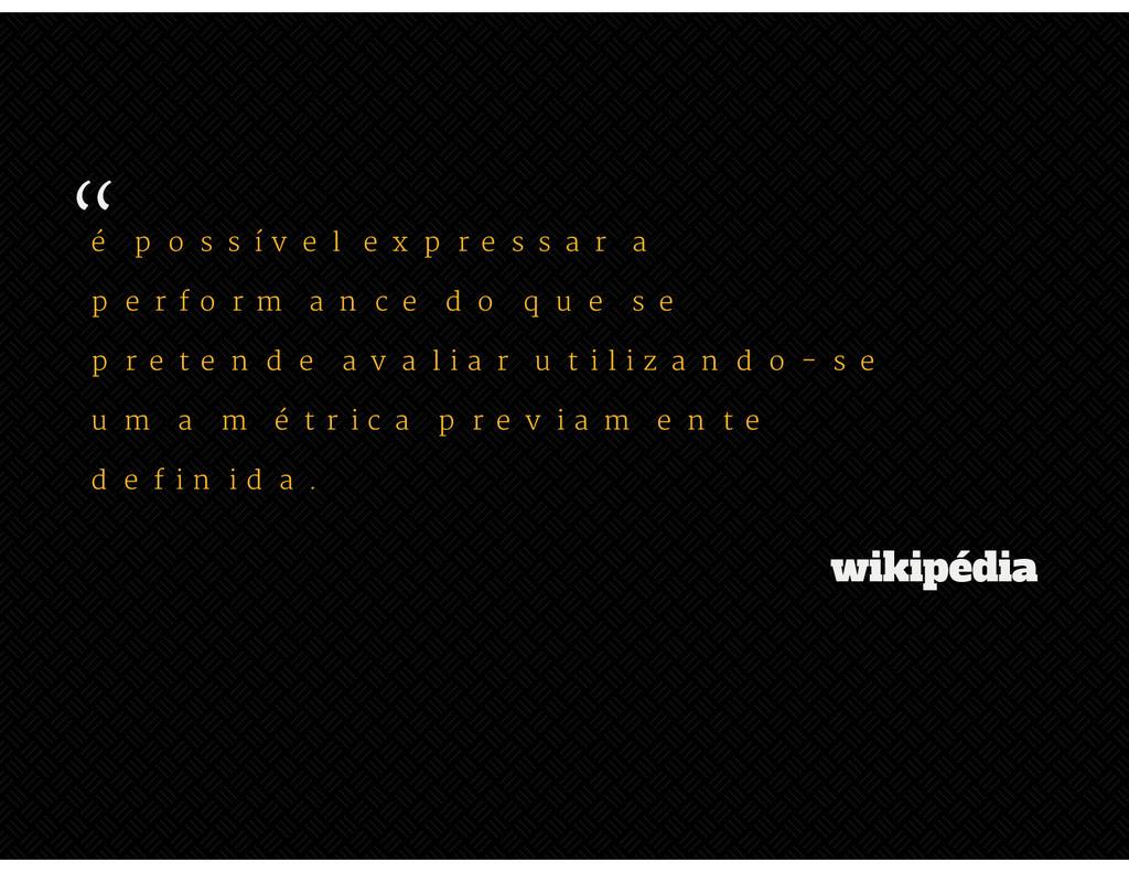 """"""" wikipédia é possível expressar a performance ..."""