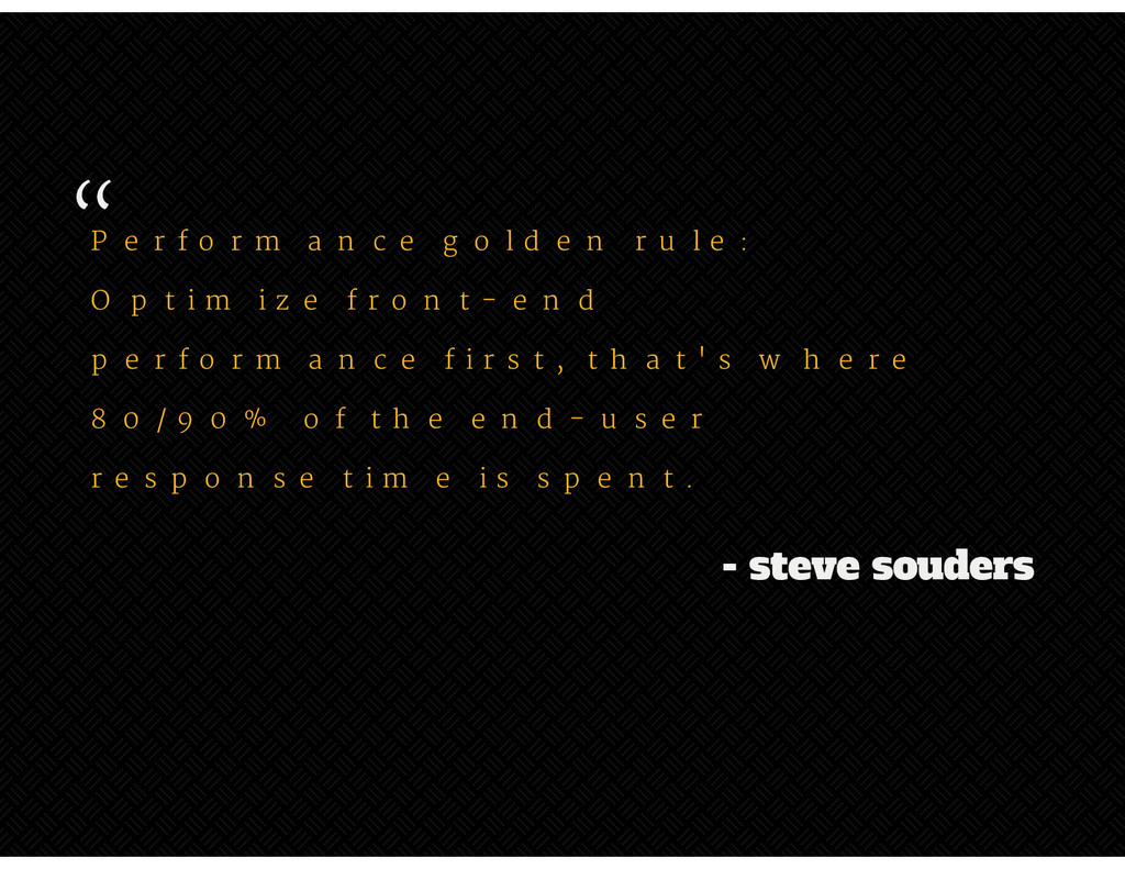 """ - steve souders Performance golden rule:  Opt..."
