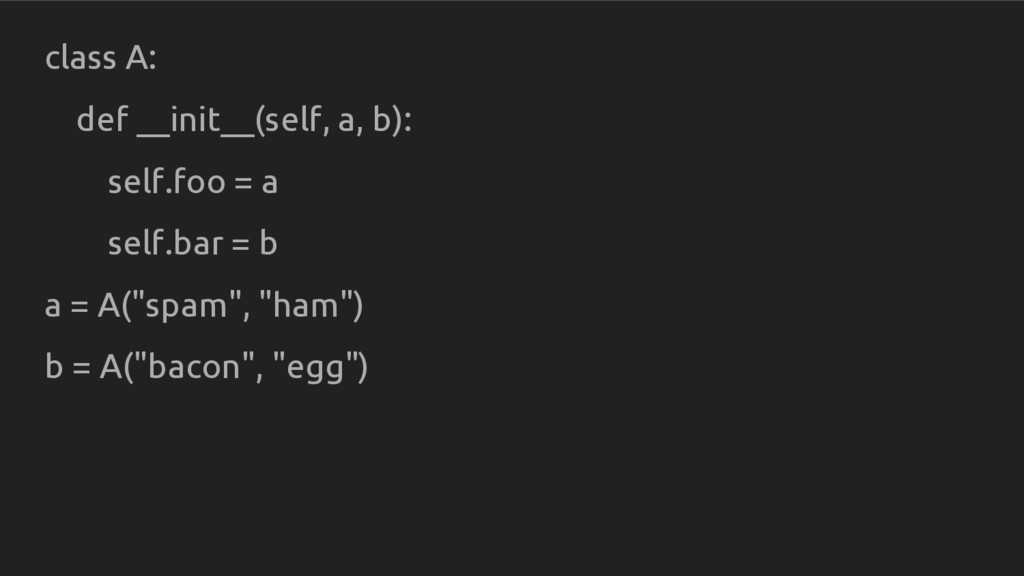 class A: def __init__(self, a, b): self.foo = a...