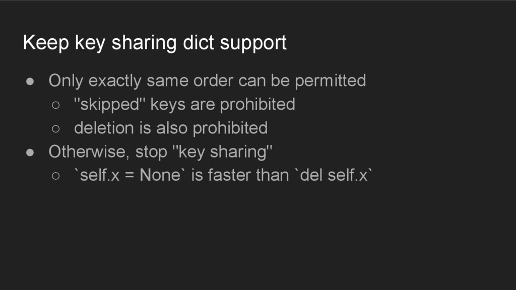 Keep key sharing dict support ● Only exactly sa...