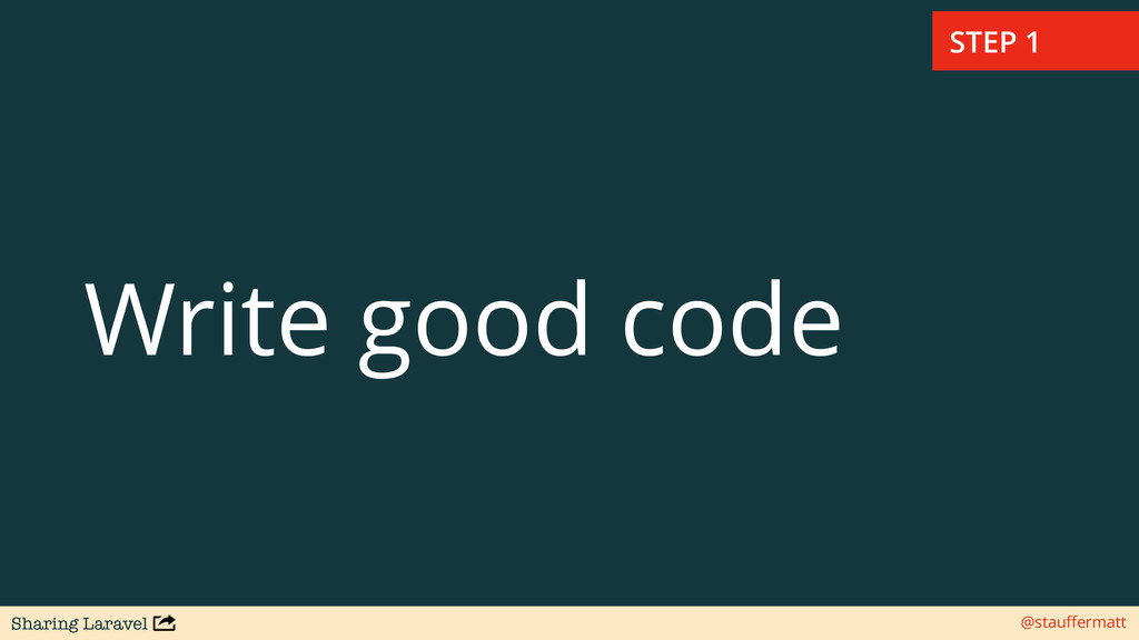 Sharing Laravel @stauffermatt Write good code ST...
